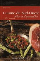 Couverture du livre « Cuisine du sud-ouest d'hier et d'aujourd'hui ; 100 recettes » de Jean-Patrick Gratien et Jean Coussau aux éditions Ouest France