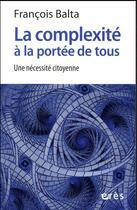 Couverture du livre « La complexité à la portée de tous » de Francois Balta aux éditions Eres