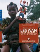 Couverture du livre « Le sacré, le secret ; le Wan Mona et Koyaka de Côte d'Ivoire » de Alain-Michel Boyer aux éditions Hazan