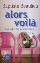 Couverture du livre « Alors voilà : les 1001 vies des urgences » de Baptiste Beaulieu aux éditions A Vue D'oeil