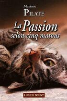 Couverture du livre « La passion selon cinq matous » de Martine Pilate aux éditions Lucien Souny