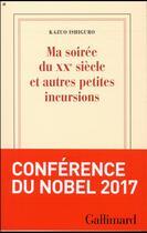 Couverture du livre « Ma soirée du XXe siècle et autres petites incursions » de Kazuo Ishiguro aux éditions Gallimard