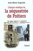 Couverture du livre « L'histoire veridique de la sequestree de poitiers » de Jean-Marie Augustin aux éditions Fayard