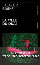 Couverture du livre « La fille du quai » de Alafair Burke aux éditions Presses De La Cite