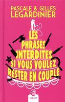 Couverture du livre « Les phrases interdites si vous voulez rester en couple » de Gilles Legardinier et Pascale Legardinier aux éditions J'ai Lu