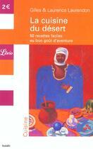 Couverture du livre « La Cuisine Du Desert ; 50 Recettes Faciles Au Bon Gout D'Aventure » de Gilles Laurendon et Laurence Laurendon aux éditions J'ai Lu