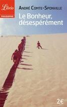 Couverture du livre « LE BONHEUR, DESESPEREMENT » de Andre Comte-Sponville aux éditions J'ai Lu