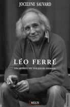 Couverture du livre « Léo Ferré ; un artiste vit toujours demain » de Jocelyne Sauvard aux éditions Melis