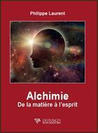 Couverture du livre « Alchimie ; de la matière à l'esprit » de Laurent Philippe aux éditions Diffusion Rosicrucienne