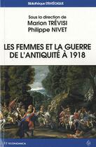 Couverture du livre « Les  femmes et la guerre de l'Antiquité à 1918 » de Philippe Nivet et Marion Trevisi aux éditions Economica