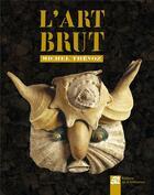 Couverture du livre « L'art brut » de Michel Thevoz aux éditions La Difference