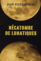 Couverture du livre « Hécatombe de lunatiques » de Jean Alessandrini aux éditions Phebus