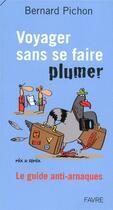 Couverture du livre « Voyager sans se faire plumer ; le guide anti-arnaques » de Bernard Pichon aux éditions Favre