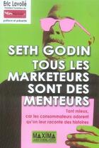 Couverture du livre « Tous les marketeurs sont des menteurs ; tant mieux car les consommateurs adorent qu'on leur raconte des histoires » de Seth Godin aux éditions Maxima Laurent Du Mesnil