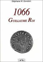 Couverture du livre « 1066, Guillaume Roi » de Stephane William Gondoin aux éditions Charles Corlet