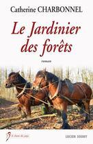 Couverture du livre « Le jardinier des forêts » de Catherine Charbonnel aux éditions Lucien Souny