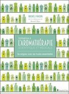 Couverture du livre « Initiation à l'aromathérapie ; apprenez à utiliser les huiles essentielles » de Ronald Mary et Michel Faucon aux éditions Sang De La Terre