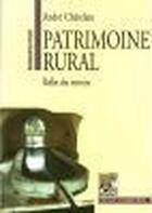 Couverture du livre « Patrimoine rural ; reflet des terroirs » de Andre Chatelain aux éditions Rempart
