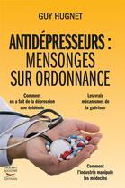 Couverture du livre « Antidépresseurs : mensonges sur ordonnance » de Guy Hugnet aux éditions Thierry Souccar
