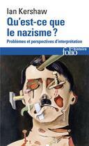 Couverture du livre « Qu'est-ce que le nazisme ? problèmes et perspectives d'interprétation » de Ian Kershaw aux éditions Gallimard