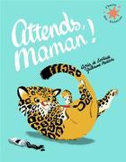 Couverture du livre « Attends, maman ! » de Agnes De Lestrade aux éditions Gallimard-jeunesse
