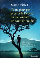 Couverture du livre « Tu ne peux pas presser la Déesse en lui donnant un coup de coude ! » de Xavier Peron aux éditions Eyrolles