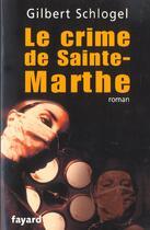 Couverture du livre « Les enquêtes du docteur Ludovic Hébert t.1 ; le crime de Sainte-Marthe » de Gilbert Schlogel aux éditions Fayard