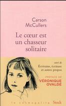 Couverture du livre « Le coeur est un chasseur solitaire et essais » de Carson Mccullers aux éditions Stock