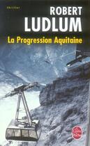 Couverture du livre « La progression aquitaine » de Robert Ludlum aux éditions Lgf