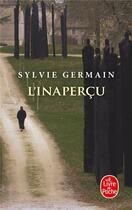 Couverture du livre « L'inaperçu » de Sylvie Germain aux éditions Lgf