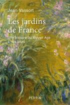 Couverture du livre « Les jardins de France ; une histoire du Moyen Âge à nos jours » de Jean Vassort aux éditions Tempus/perrin