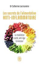 Couverture du livre « Les secrets de l'alimentation anti-inflammatoire ; la révélation santé, anti-âge et minceur » de Catherine Lacrosniere aux éditions J'ai Lu