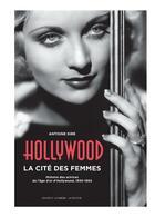 Couverture du livre « Hollywood, la cité des femmes ; histoires des actrices de l'âge d'or d'Hollywood, 1930-1955 » de Antoine Sire aux éditions Actes Sud