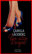 Couverture du livre « Des ailes d'argent ; la vengeance d'une femme est douce et impitoyable » de Camilla Lackberg aux éditions Actes Sud