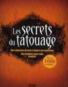 Couverture du livre « Les secrets du tatouage ; des réponses de pros à toutes vos questions ; plus de 1000 modèles pour vous inspirer » de Collectif aux éditions Edigo