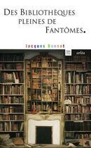 Couverture du livre « Des bibliothèques pleines de fantômes » de Jacques Bonnet aux éditions Arlea