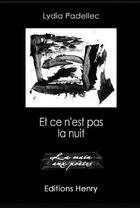 Couverture du livre « Et ce n'est pas la nuit » de Lydia Padellec aux éditions Henry