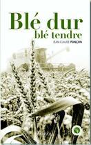 Couverture du livre « Blé dur blé tendre » de Jean-Claude Poncon aux éditions Communication Presse Edition