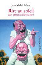 Couverture du livre « Rire au soleil ; des affects en littérature » de Jean-Michel Rabate aux éditions Campagne Premiere