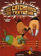 Couverture du livre « Les catcheurs de l'extrême t.2 ; un catcheur sachant catcher » de Turalo et Giovanni aux éditions Drugstore