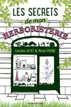 Couverture du livre « Les secrets de mon herboristerie » de Michel Pierre et Caroline Gayet aux éditions Intereditions