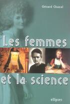 Couverture du livre « Les femmes et la science » de Gerard Chazal aux éditions Ellipses