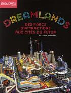 Couverture du livre « Dreamlands ; des parcs d'attractions aux cités du futur au centre Pompidou » de Collectif aux éditions Beaux Arts Editions