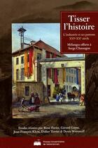 Couverture du livre « Tisser l'histoire ;l'industrie et ses patrons XVIe-XXe siècles » de Collectif aux éditions Pu De Valenciennes