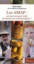 Couverture du livre « Les AMAP ; un nouveau pacte entre producteurs et consommateurs ? » de Claire Lamine aux éditions Yves Michel