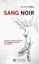 Couverture du livre « Sang noir ; chasse, forêt et mythe de l'homme sauvage en Europe » de Bertrand Hell aux éditions L'oeil D'or