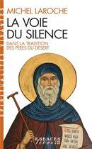 Couverture du livre « La voie du silence ; dans la tradition des pères du désert » de Michel Laroche aux éditions Albin Michel