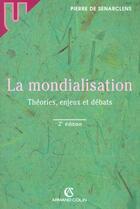Couverture du livre « La Mondialisation ; Theorie Enjeux Et Debats ; 2e Edition » de Pierre De Senarclens aux éditions Armand Colin