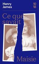 Couverture du livre « Ce que savait Maisie » de Henry James aux éditions 10/18