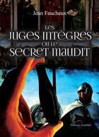 Couverture du livre « Les juges intègres ou le secret maudit » de Jean Faucheux aux éditions Amalthee